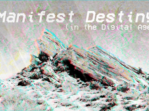 Manifest Destiny (in the Digital Age)